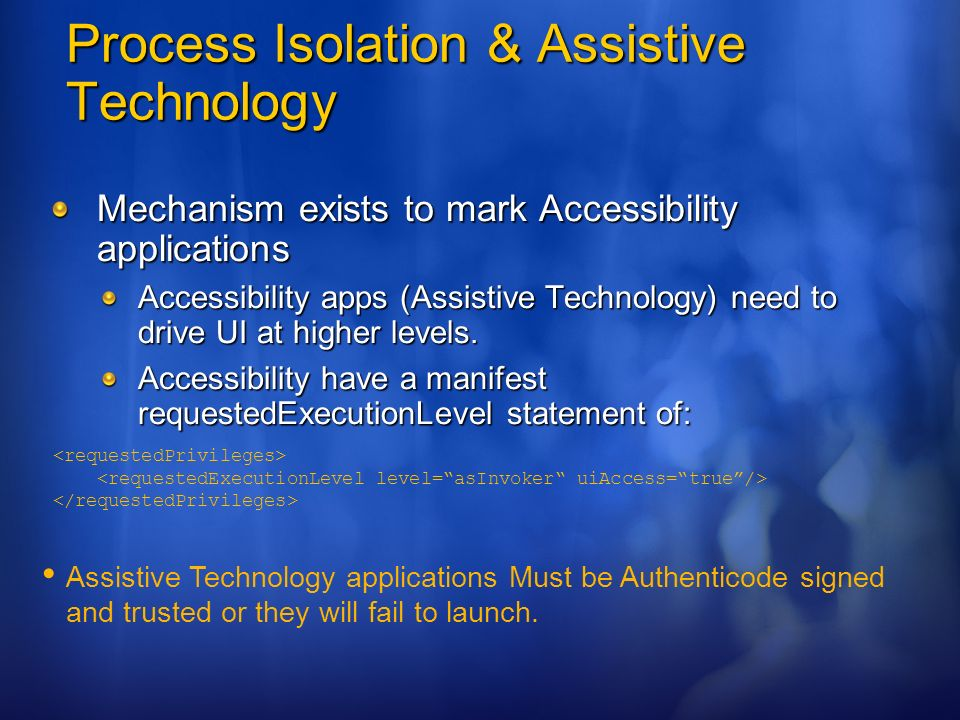 Process Isolation & Assistive Technology Mechanism exists to mark Accessibility applications Accessibility apps (Assistive Technology) need to drive U