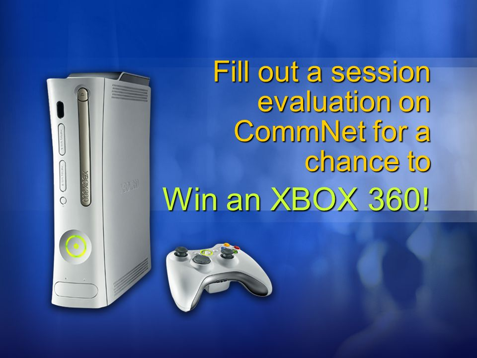 Fill out a session evaluation on CommNet for a chance to Win an XBOX 360!