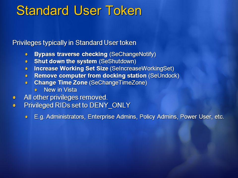 Standard User Token Privileges typically in Standard User token Bypass traverse checking (SeChangeNotify) Shut down the system (SeShutdown) Increase W