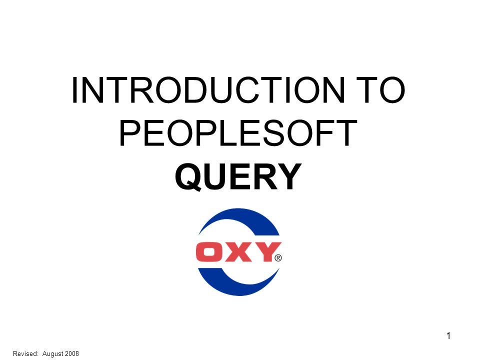 1 INTRODUCTION TO PEOPLESOFT QUERY Revised: August 2008