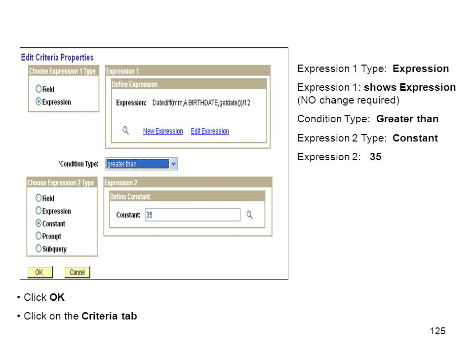 125 Expression 1 Type: Expression Expression 1: shows Expression (NO change required) Condition Type: Greater than Expression 2 Type: Constant Expression 2: 35 Click OK Click on the Criteria tab