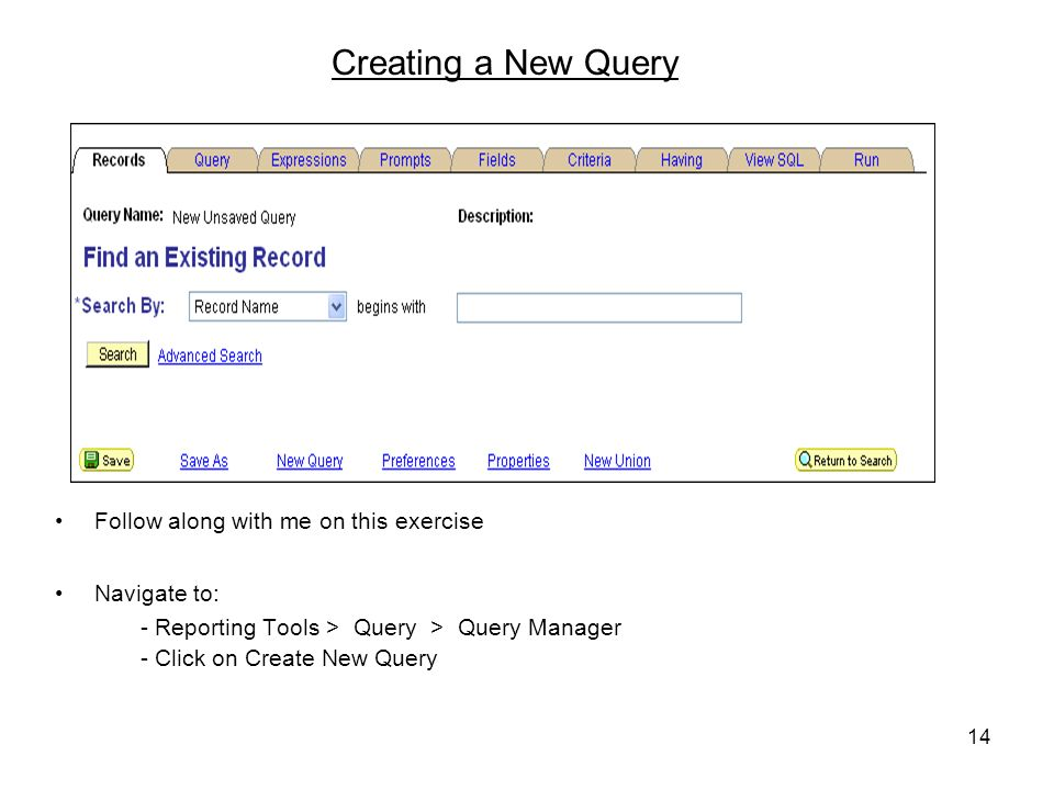 14 Creating a New Query Follow along with me on this exercise Navigate to: - Reporting Tools > Query > Query Manager - Click on Create New Query
