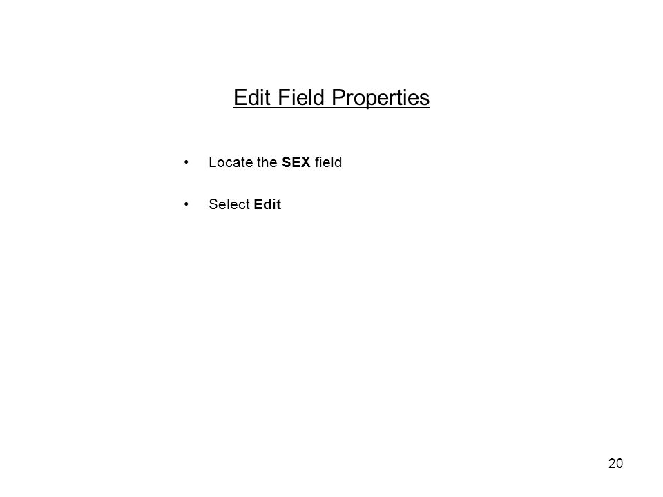 20 Edit Field Properties Locate the SEX field Select Edit
