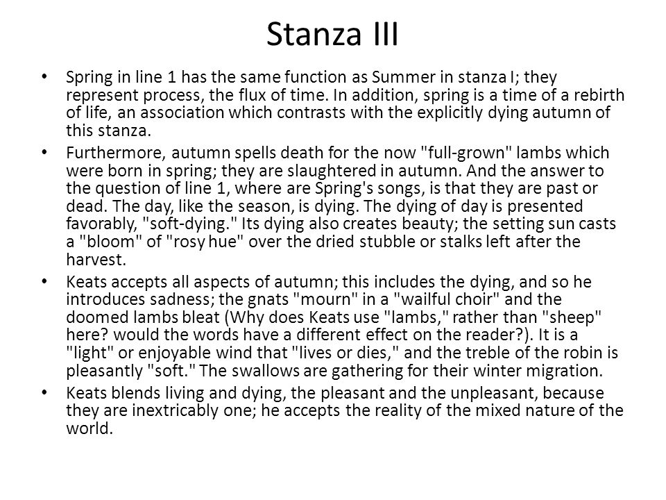 Stanza III Spring in line 1 has the same function as Summer in stanza I; they represent process, the flux of time. In addition, spring is a time of a