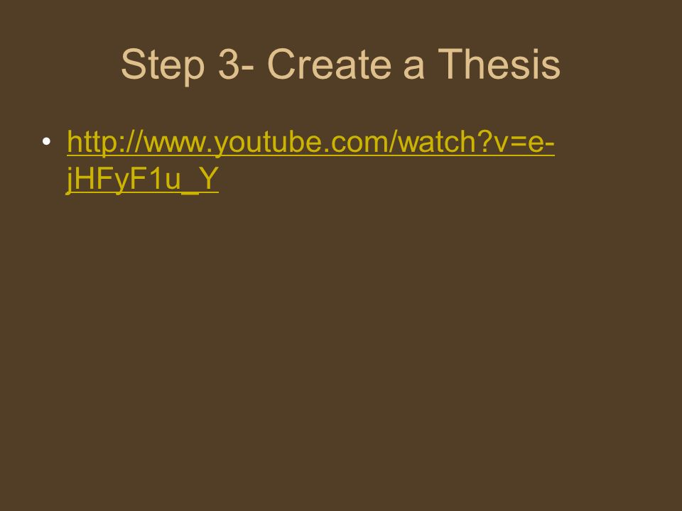 Step 3- Create a Thesis http://www.youtube.com/watch?v=e- jHFyF1u_Yhttp://www.youtube.com/watch?v=e- jHFyF1u_Y