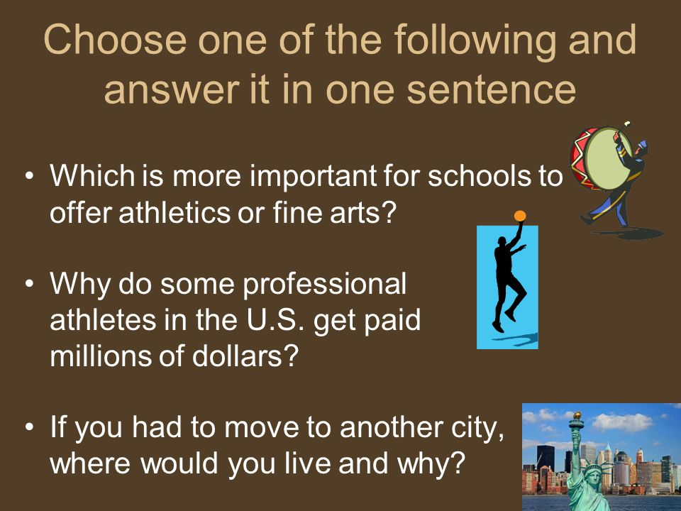 Choose one of the following and answer it in one sentence Which is more important for schools to offer athletics or fine arts? Why do some professiona