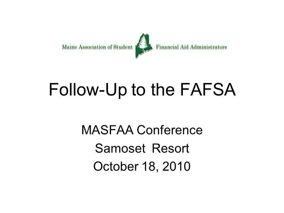 Follow-Up to the FAFSA MASFAA Conference Samoset Resort October 18, 2010