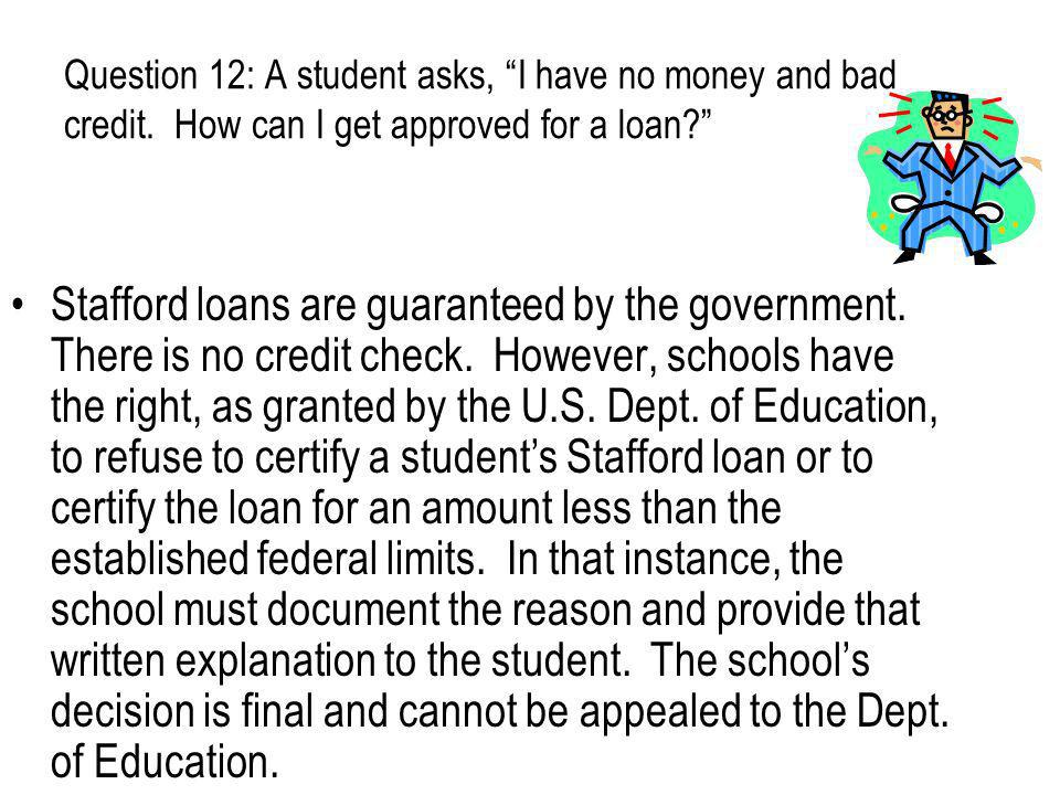 Question 12: A student asks, I have no money and bad credit.