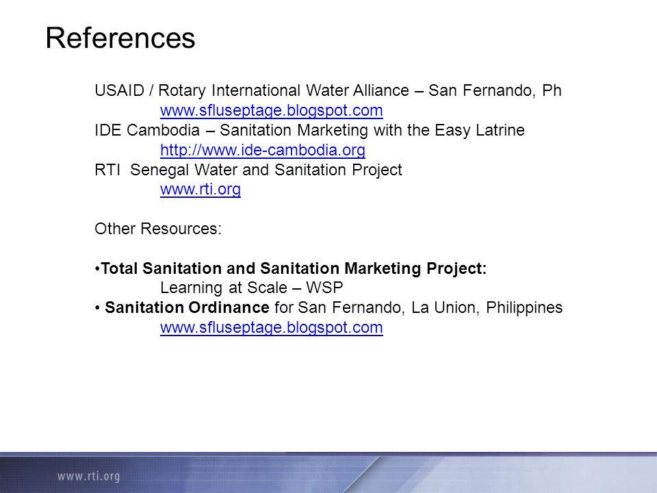References USAID / Rotary International Water Alliance – San Fernando, Ph www.sfluseptage.blogspot.com IDE Cambodia – Sanitation Marketing with the Ea
