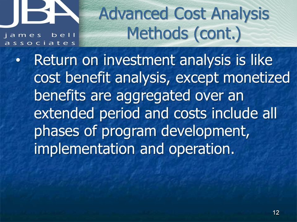 Return on investment analysis is like cost benefit analysis, except monetized benefits are aggregated over an extended period and costs include all ph