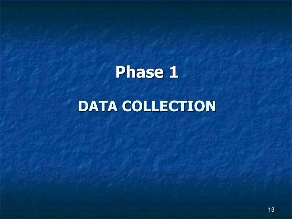 DATA COLLECTION Phase 1 13