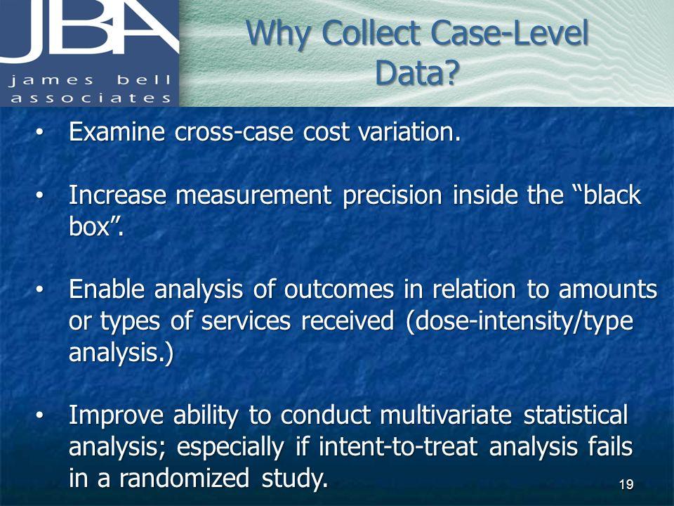 Examine cross-case cost variation. Examine cross-case cost variation. Increase measurement precision inside the black box. Increase measurement precis