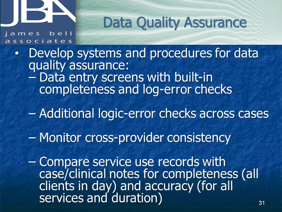Develop systems and procedures for data quality assurance: Develop systems and procedures for data quality assurance: –Data entry screens with built-i