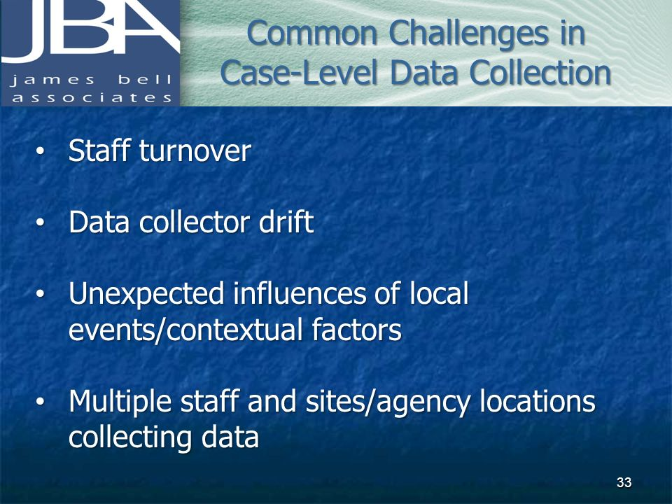 Staff turnover Staff turnover Data collector drift Data collector drift Unexpected influences of local events/contextual factors Unexpected influences