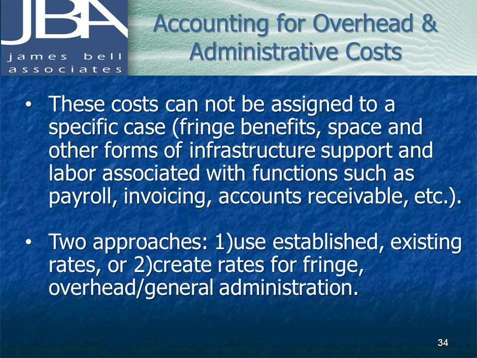 These costs can not be assigned to a specific case (fringe benefits, space and other forms of infrastructure support and labor associated with functio