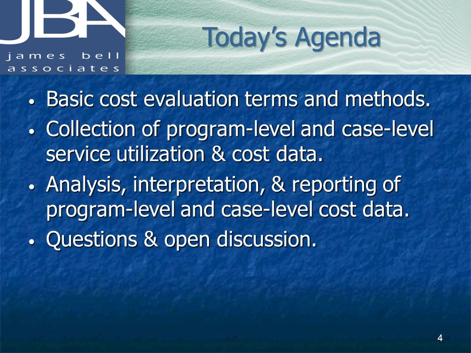 Todays Agenda Basic cost evaluation terms and methods. Basic cost evaluation terms and methods. Collection of program-level and case-level service uti