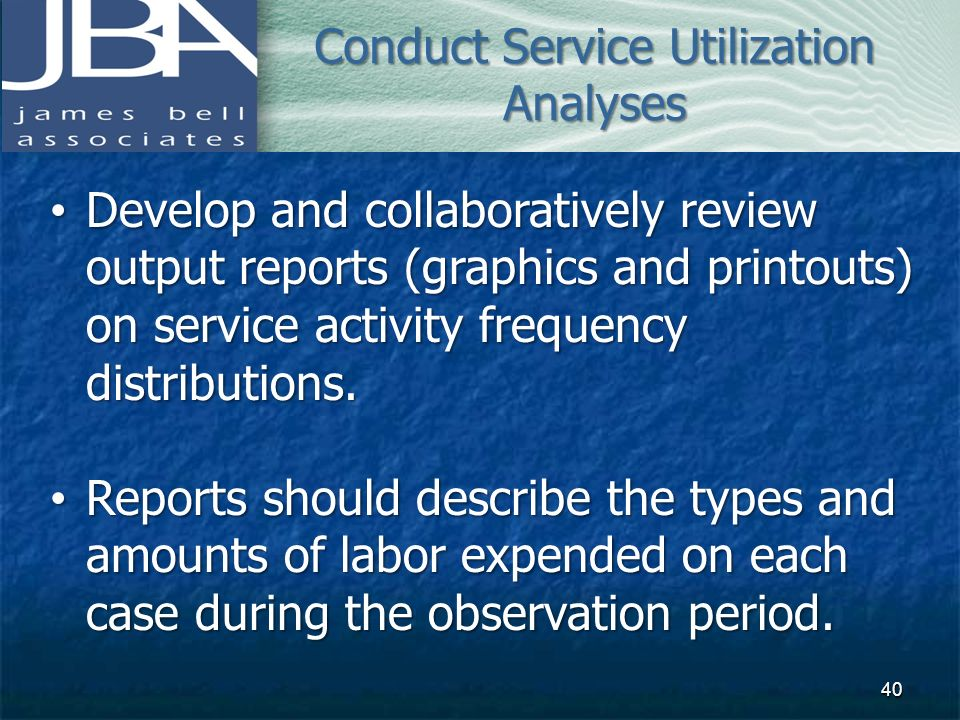 Develop and collaboratively review output reports (graphics and printouts) on service activity frequency distributions. Develop and collaboratively re