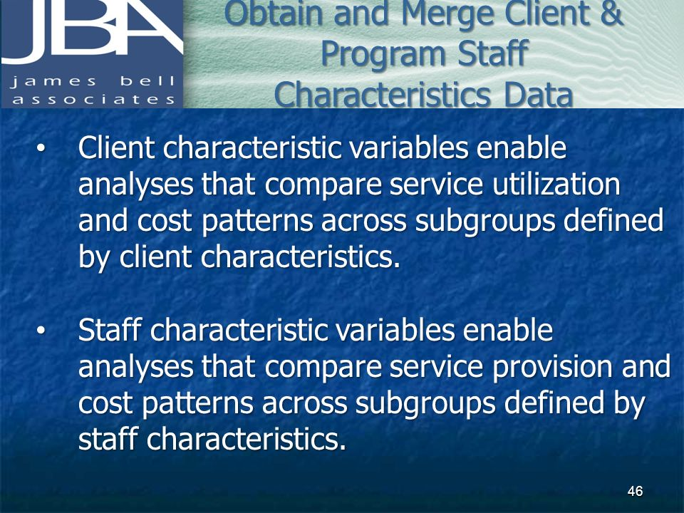 Client characteristic variables enable analyses that compare service utilization and cost patterns across subgroups defined by client characteristics.