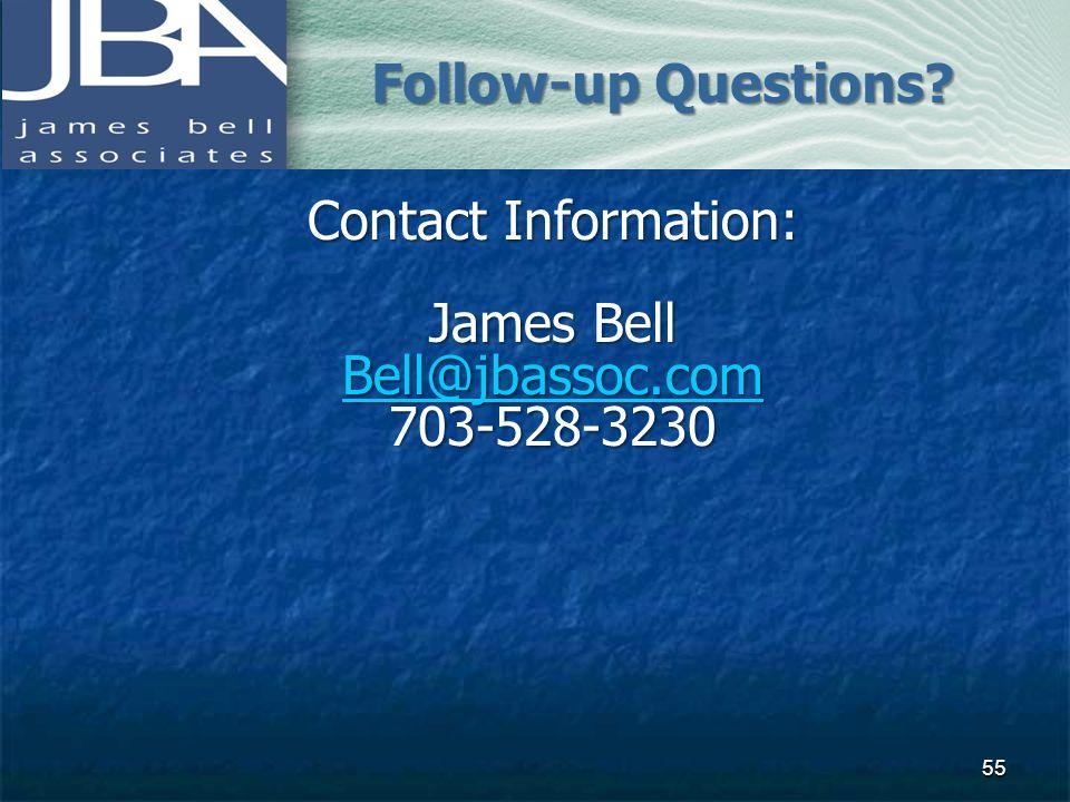 Contact Information: James Bell Bell@jbassoc.com 703-528-3230 Follow-up Questions? 55