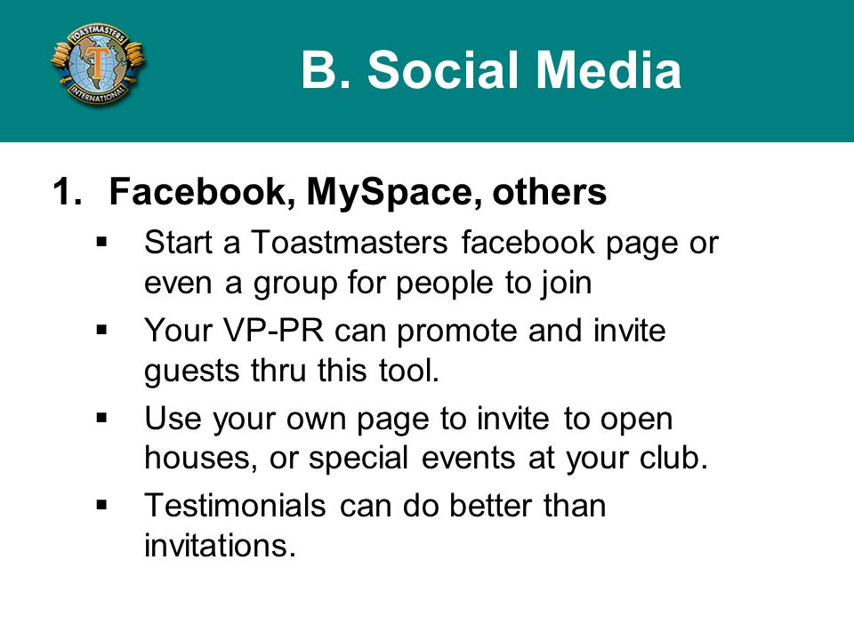 1.Facebook, MySpace, others Start a Toastmasters facebook page or even a group for people to join Your VP-PR can promote and invite guests thru this tool.