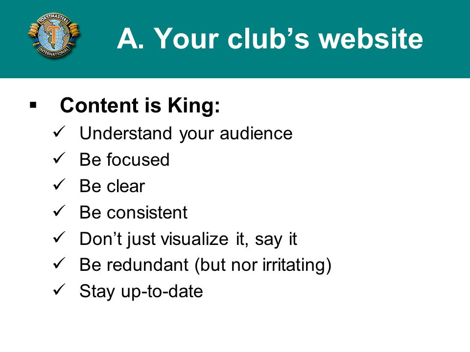 Content is King: Understand your audience Be focused Be clear Be consistent Dont just visualize it, say it Be redundant (but nor irritating) Stay up-to-date A.