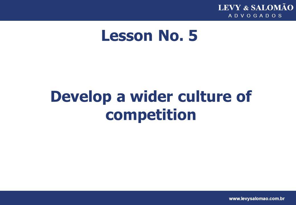 LEVY & SALOMÃO A D V O G A D O S www.levysalomao.com.br Lesson No. 5 Develop a wider culture of competition
