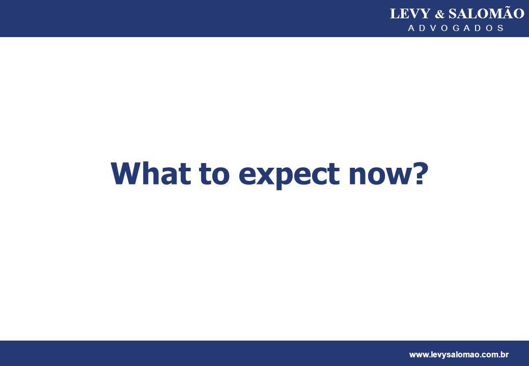 LEVY & SALOMÃO A D V O G A D O S www.levysalomao.com.br What to expect now?