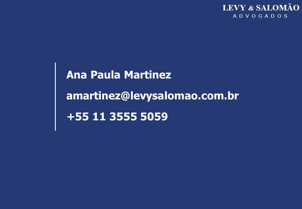 LEVY & SALOMÃO A D V O G A D O S Ana Paula Martinez amartinez@levysalomao.com.br +55 11 3555 5059