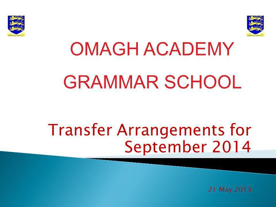 Transfer Arrangements for September 2014 21 May 2013 OMAGH ACADEMY GRAMMAR SCHOOL