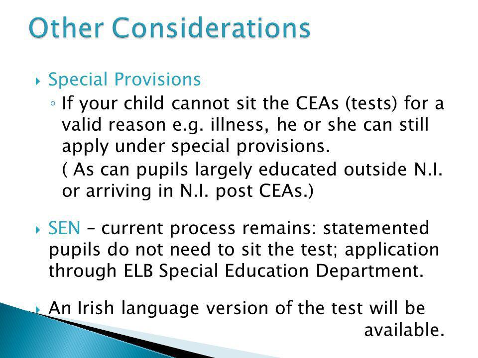Special Provisions If your child cannot sit the CEAs (tests) for a valid reason e.g. illness, he or she can still apply under special provisions. ( As