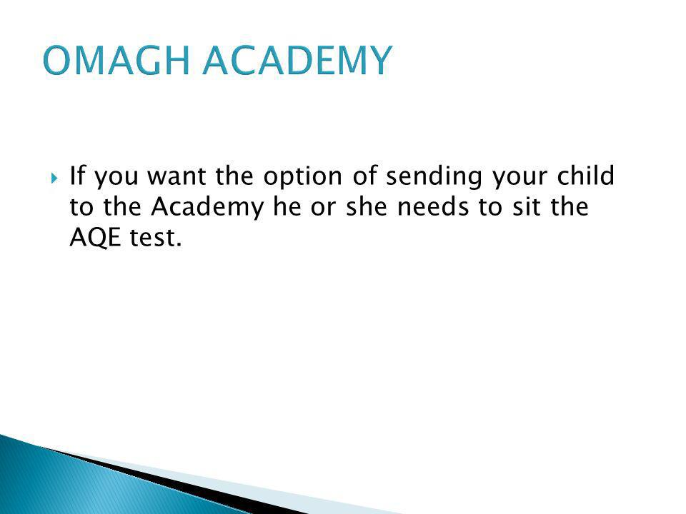 If you want the option of sending your child to the Academy he or she needs to sit the AQE test.