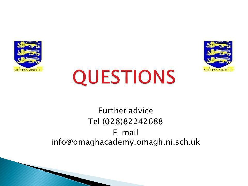 Further advice Tel (028)82242688 E-mail info@omaghacademy.omagh.ni.sch.uk
