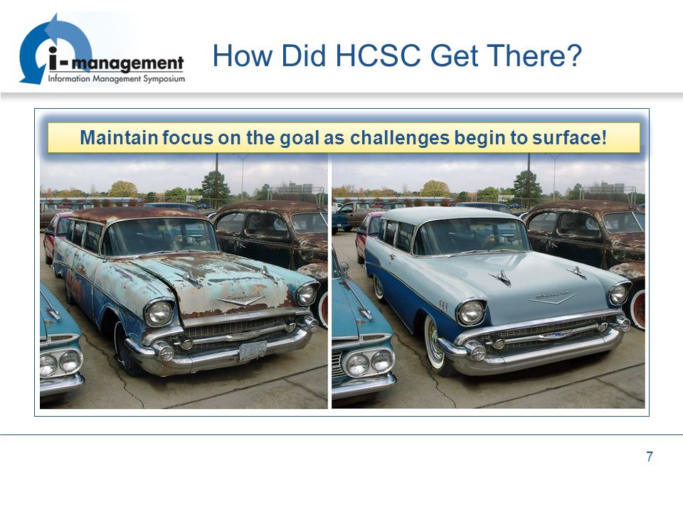 7 How Did HCSC Get There? Maintain focus on the goal as challenges begin to surface!