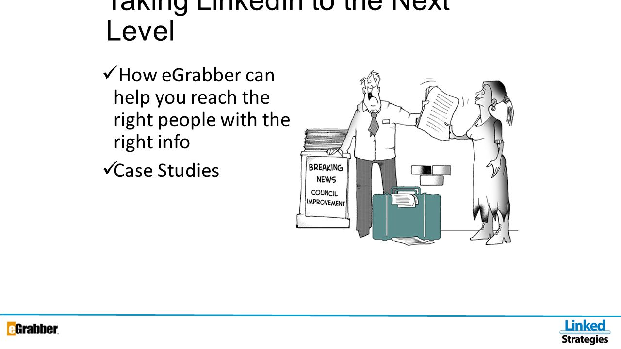Taking LinkedIn to the Next Level How eGrabber can help you reach the right people with the right info Case Studies