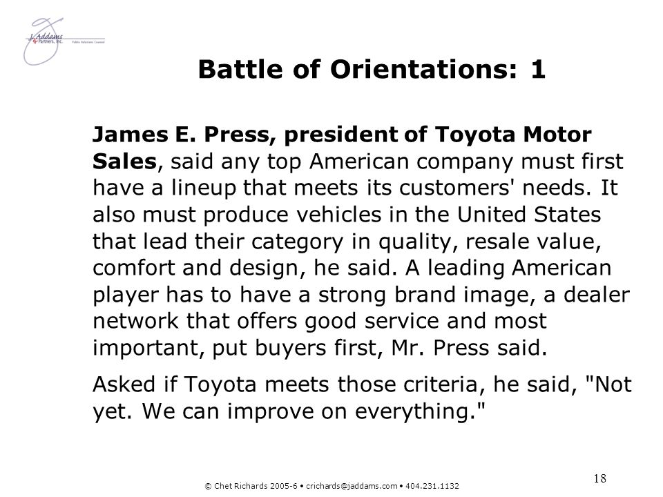 19 © Chet Richards 2005-6 crichards@jaddams.com 404.231.1132 Battle of Orientations: 2 Mark Fields, president of Ford s operations for the Americas, said: Americans want to buy American cars.