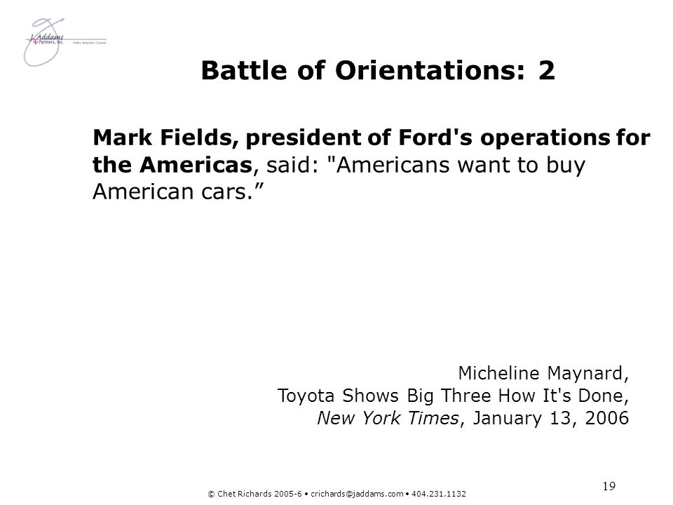 19 © Chet Richards 2005-6 crichards@jaddams.com 404.231.1132 Battle of Orientations: 2 Mark Fields, president of Ford's operations for the Americas, s
