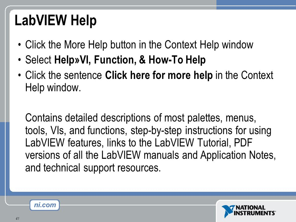 41 LabVIEW Help Click the More Help button in the Context Help window Select Help»VI, Function, & How-To Help Click the sentence Click here for more h
