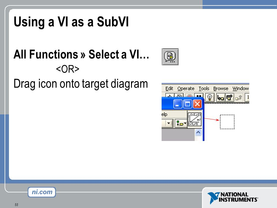 58 Using a VI as a SubVI All Functions » Select a VI… Drag icon onto target diagram