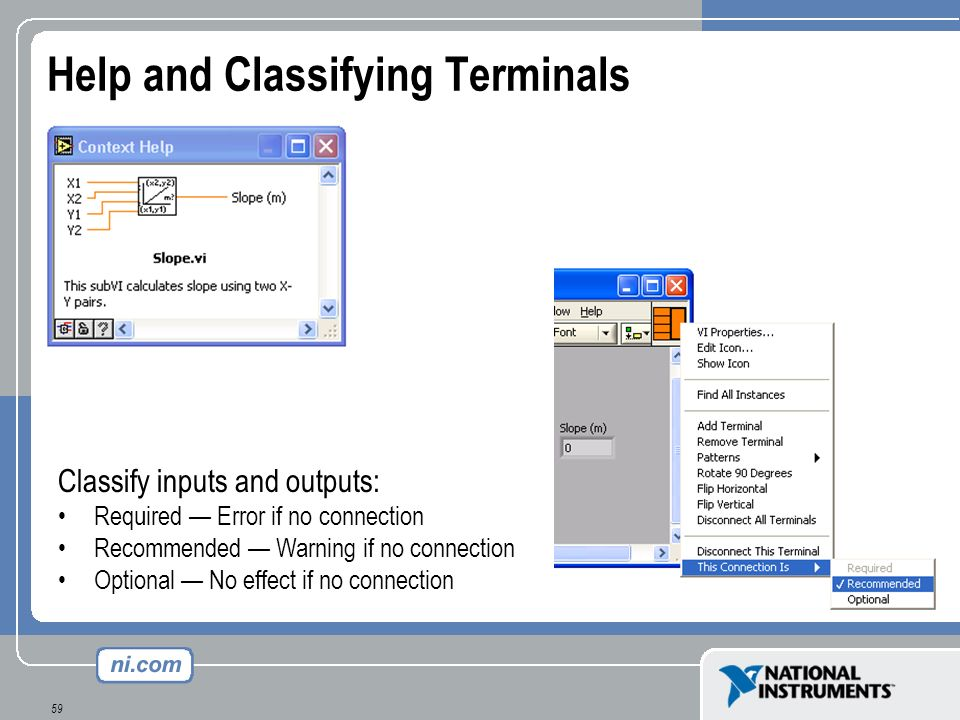 59 Help and Classifying Terminals Classify inputs and outputs: Required Error if no connection Recommended Warning if no connection Optional No effect