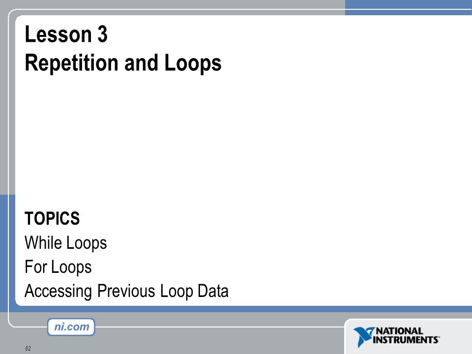 62 Lesson 3 Repetition and Loops TOPICS While Loops For Loops Accessing Previous Loop Data