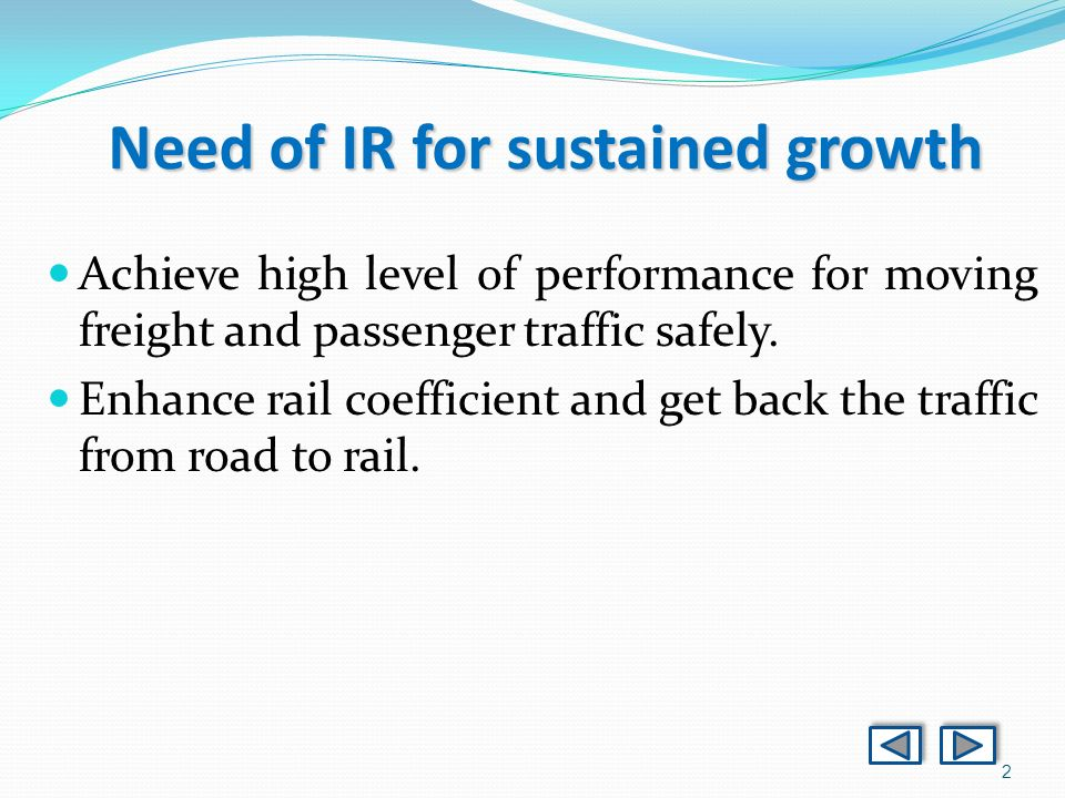 2 Need of IR for sustained growth Achieve high level of performance for moving freight and passenger traffic safely. Enhance rail coefficient and get