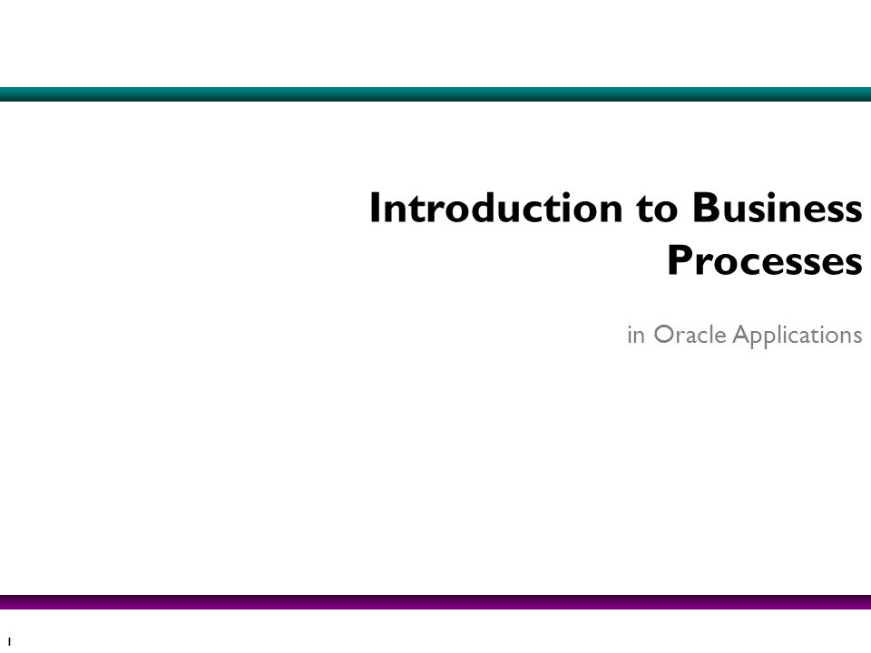 1 Introduction to Business Processes in Oracle Applications