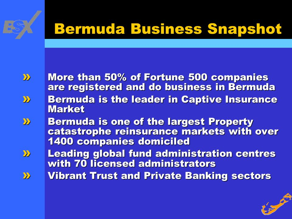 Bermuda Business Snapshot » More than 50% of Fortune 500 companies are registered and do business in Bermuda » Bermuda is the leader in Captive Insura