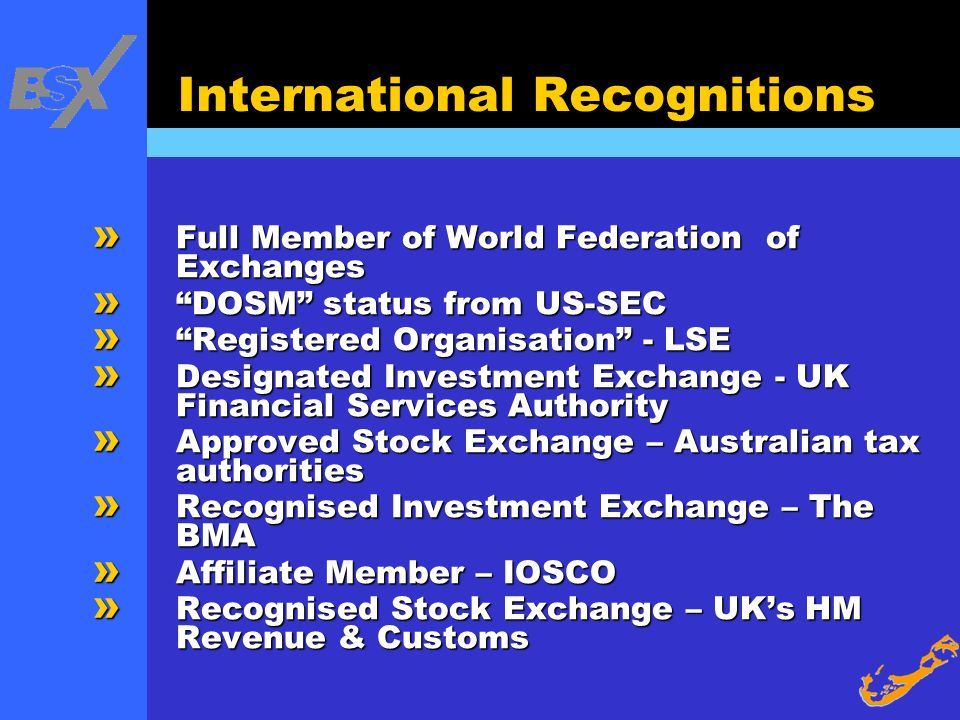 International Recognitions » Full Member of World Federation of Exchanges » DOSM status from US-SEC » Registered Organisation - LSE » Designated Inves