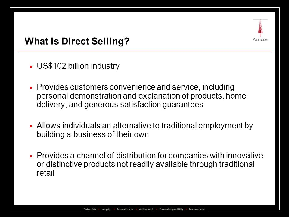 What is Direct Selling? US$102 billion industry Provides customers convenience and service, including personal demonstration and explanation of produc