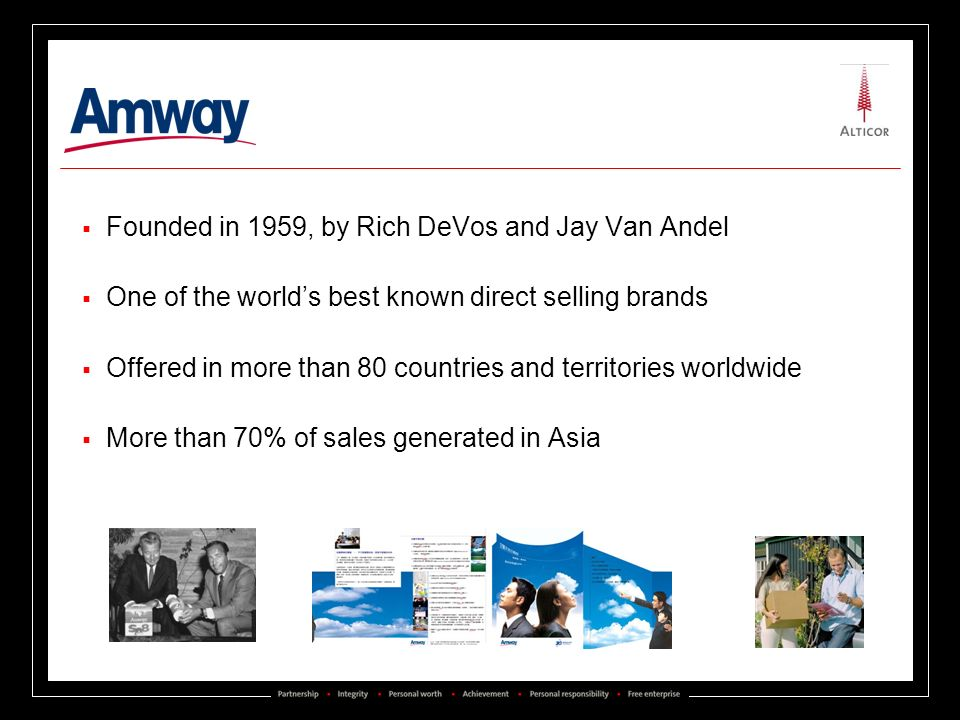 Founded in 1959, by Rich DeVos and Jay Van Andel One of the worlds best known direct selling brands Offered in more than 80 countries and territories