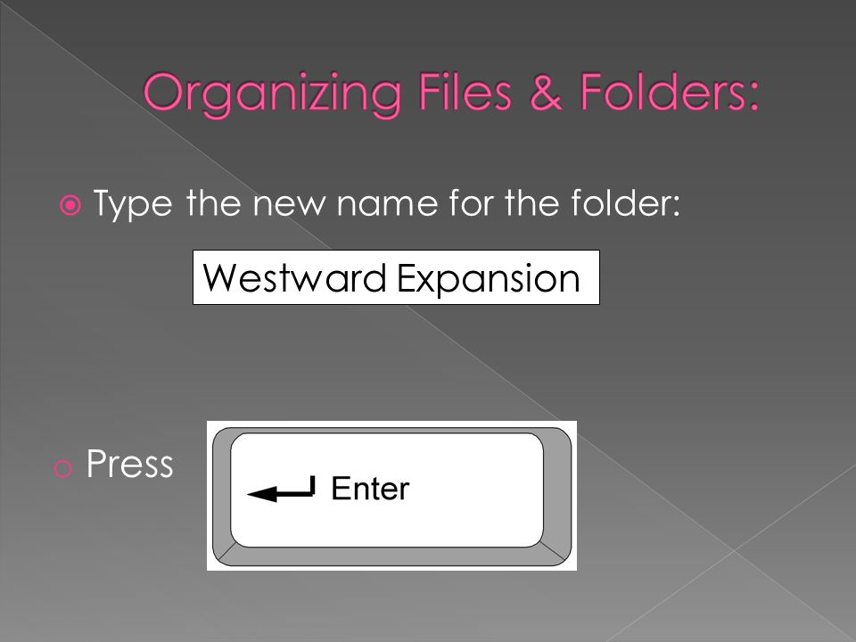 Westward Expansion Type the new name for the folder: o Press