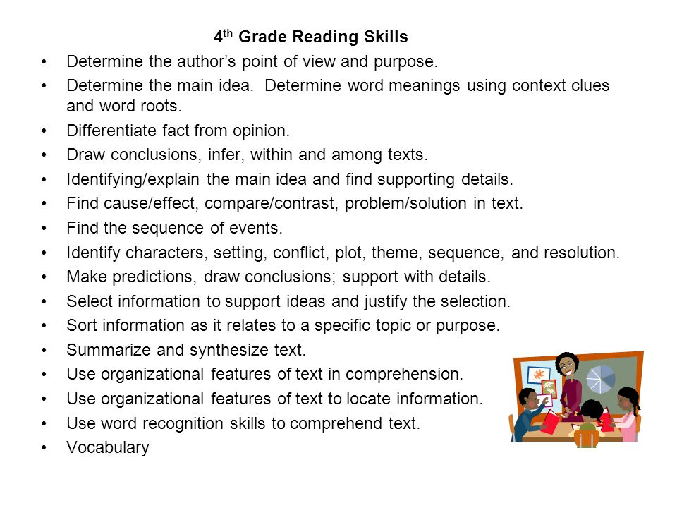 4 th Grade Reading Skills Determine the authors point of view and purpose. Determine the main idea. Determine word meanings using context clues and wo