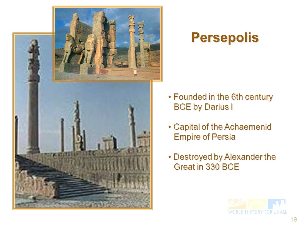 19 Persepolis Founded in the 6th century BCE by Darius I Founded in the 6th century BCE by Darius I Capital of the Achaemenid Empire of Persia Capital
