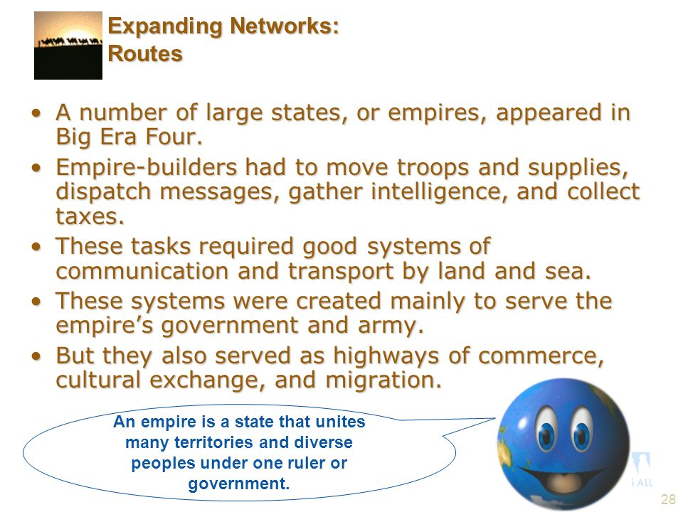 28 A number of large states, or empires, appeared in Big Era Four.A number of large states, or empires, appeared in Big Era Four. Empire-builders had